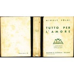 Mihàly Foldi, Tutto Per L'amore  (A. Viszony) - 1941 - Tradotto  da Filippo Faber