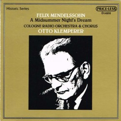 Mendelssohn-A Midsummer Night's Dream: Otto Klemperer, Cologne Radio Orchestra e Chorus