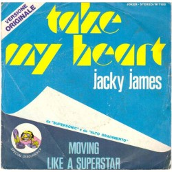 "Jacky James: Take My Heart (Vers.Originale) / Moving Like A Superstar (ITA 1975) 7"" 45 giri"