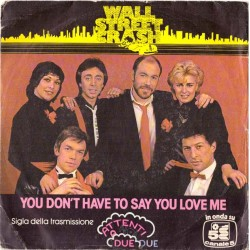 "Wall Street Crash: You Don't Have To Say You Love Me / Roma Capoccia (ITA 1983) 7"" 45 giri"