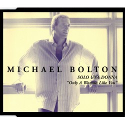 Michael Bolton - Solo Una Donna (Only A Woman Like You) (ITA 2002 Jive  9253432) CD, Single