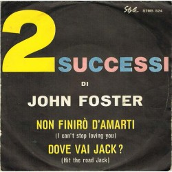 "John Foster: Dove Vai Jack? (Hit The Road Jack) / Non Finirò D'Amarti (I Can't Stop Loving You) (ITA 1962) 7"" 45 giri"