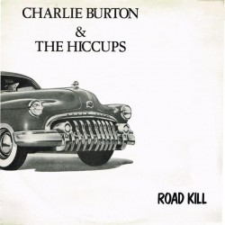 Charlie Burton & The Hiccups - Road Kill (FRA 1987 GMG 75016) LP