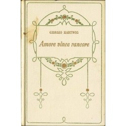 Giorgio Hartwig - Amore vince rancore (1935)  Salani - Firenze